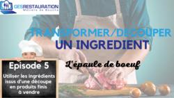 Transformer/ Découper un ingrédient - L'épaule de boeuf - Episode 5/5 - VIDEO